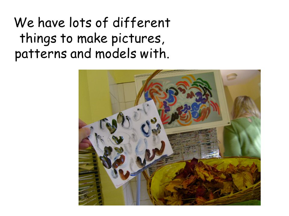 We have lots of different things to make pictures, patterns and models with.