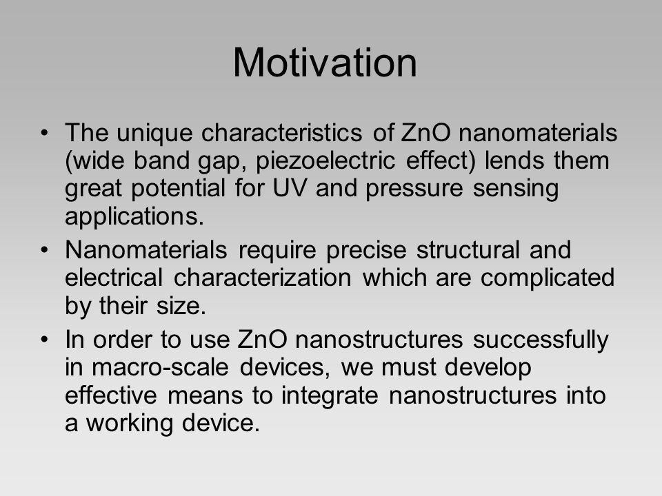 Logistics The ENMA 490 class was divided into 5 different groups: Research, Management/Writing, Synthesis, Device Design, Integration/Application –Research: Use scholarly articles to understand properties of ZnO nanoparticles –Management/Writing: Guide all groups in the right direction; major writer of report and presentation –Synthesis: Making nanoparticles –Device design/fabrication: Work out physical problems with device (i.e.