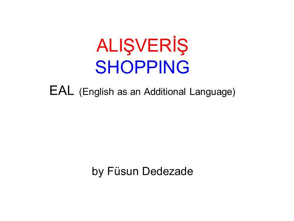 ALIŞVERİŞ SHOPPING EAL (English as an Additional Language) by Füsun Dedezade