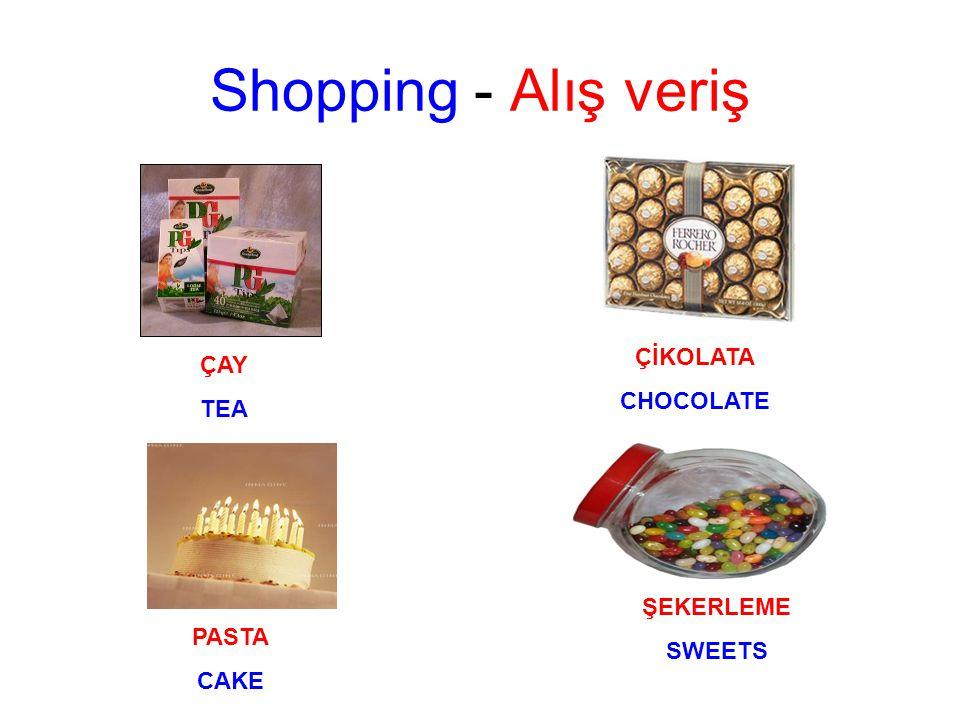 Shopping - Alış veriş ÇAY TEA ÇİKOLATA CHOCOLATE PASTA CAKE ŞEKERLEME SWEETS