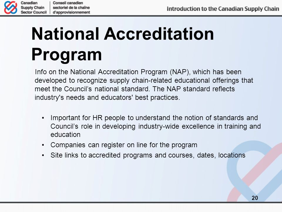 National Accreditation Program Info on the National Accreditation Program (NAP), which has been developed to recognize supply chain-related educational offerings that meet the Council's national standard.