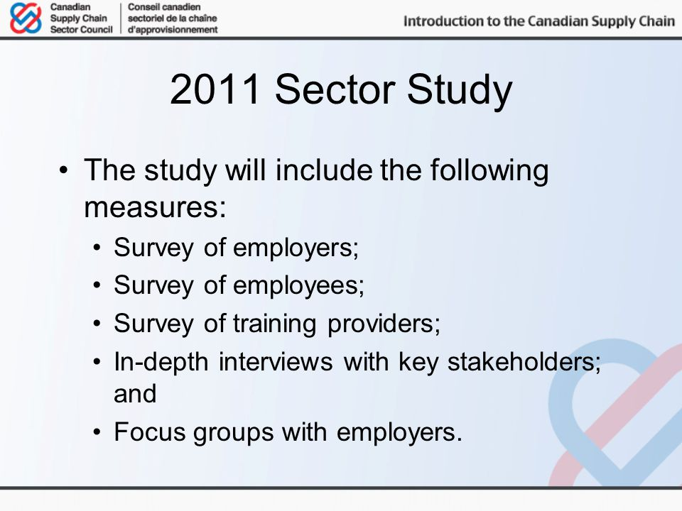 2011 Sector Study The study will include the following measures: Survey of employers; Survey of employees; Survey of training providers; In-depth interviews with key stakeholders; and Focus groups with employers.