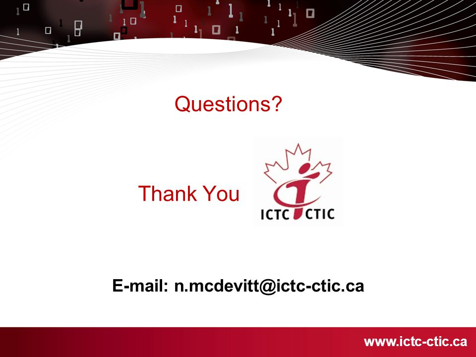 E-mail: n.mcdevitt@ictc-ctic.ca www.ictc-ctic.ca Thank You Questions