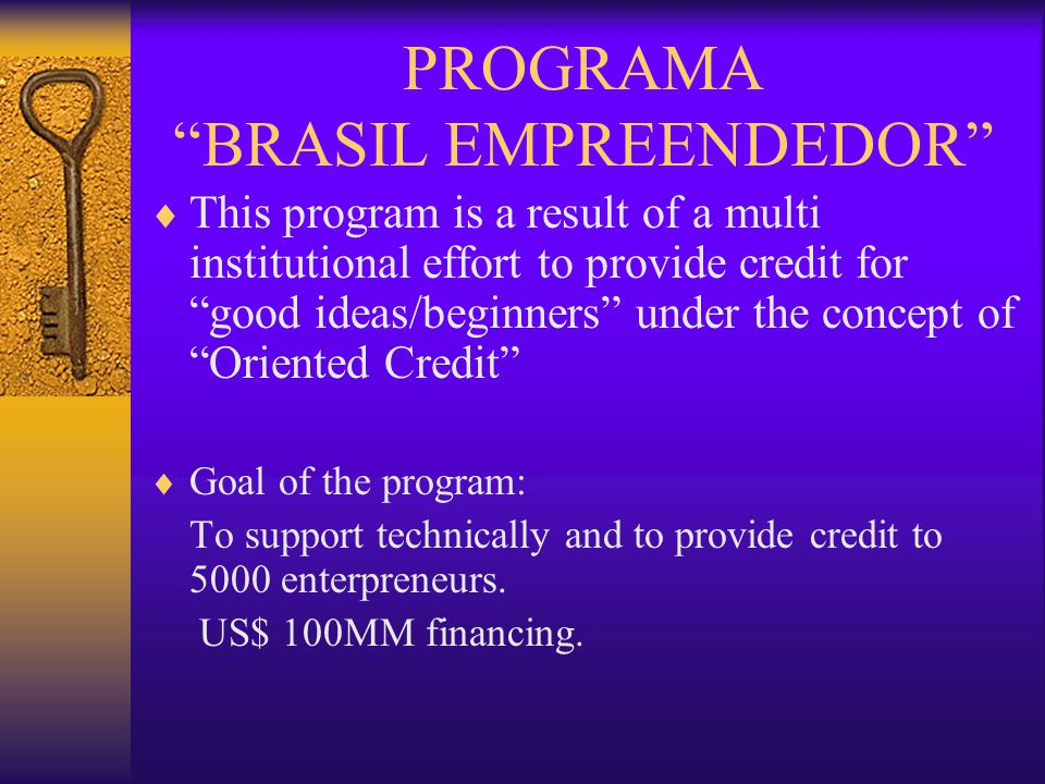 FUNDING / PROJECT ANALYSIS  SEBRAE ACTS ALSO AS A SECOND FLOOR FINANCIAL INSTITUTION PROVIDING US$ 250 MM FUNDING TO CREDIT INSTITUTIONS.