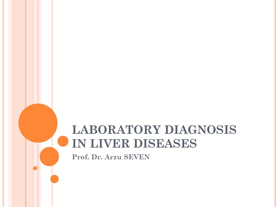 LABORATORY DIAGNOSIS IN LIVER DISEASES Prof. Dr. Arzu SEVEN