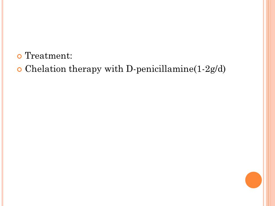 Treatment: Chelation therapy with D-penicillamine(1-2g/d)