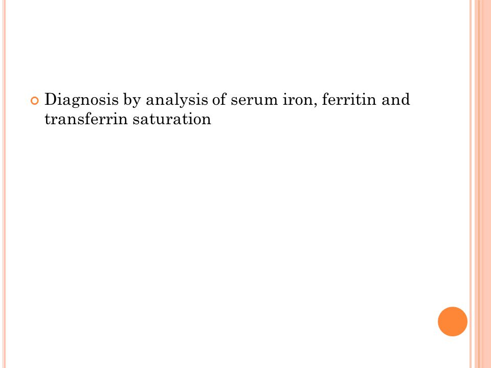 Diagnosis by analysis of serum iron, ferritin and transferrin saturation