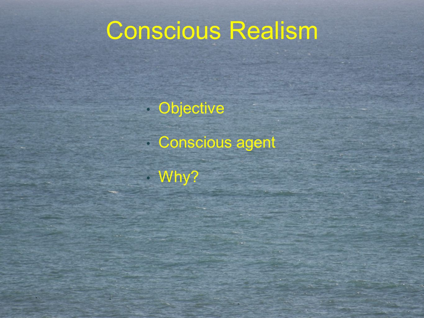 Conscious Realism Objective Conscious agent Why