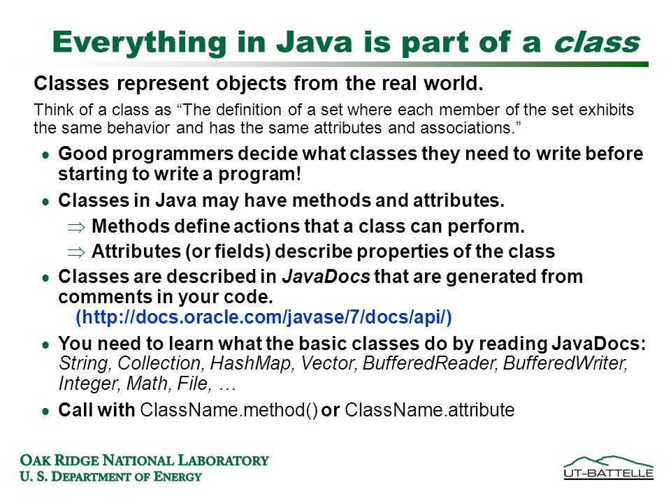 Everything in Java is part of a class Classes represent objects from the real world.