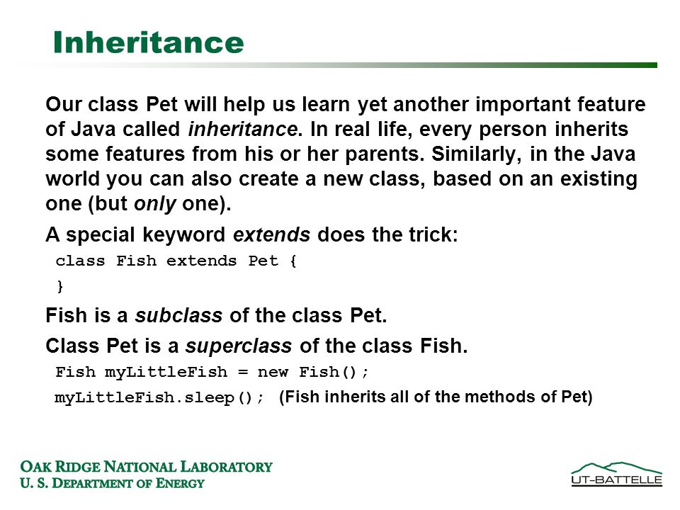 Inheritance Our class Pet will help us learn yet another important feature of Java called inheritance.