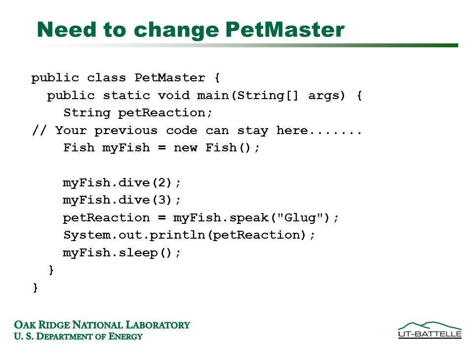 Need to change PetMaster public class PetMaster { public static void main(String[] args) { String petReaction; // Your previous code can stay here.......