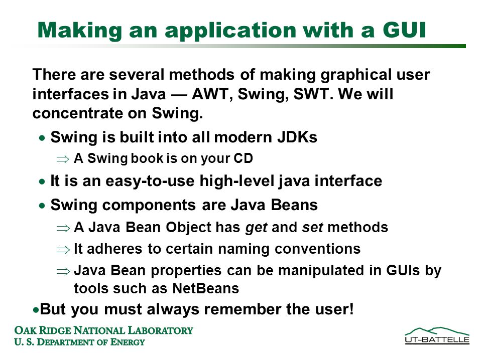 Making an application with a GUI There are several methods of making graphical user interfaces in Java — AWT, Swing, SWT.