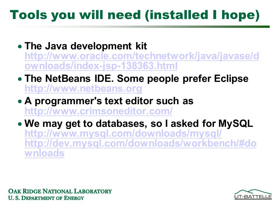 Tools you will need (installed I hope)  The Java development kit http://www.oracle.com/technetwork/java/javase/d ownloads/index-jsp-138363.html http://www.oracle.com/technetwork/java/javase/d ownloads/index-jsp-138363.html  The NetBeans IDE.
