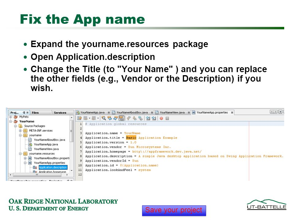 Fix the App name  Expand the yourname.resources package  Open Application.description  Change the Title (to Your Name ) and you can replace the other fields (e.g., Vendor or the Description) if you wish.