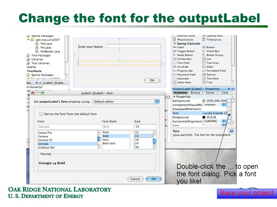 Change the font for the outputLabel Double-click the...
