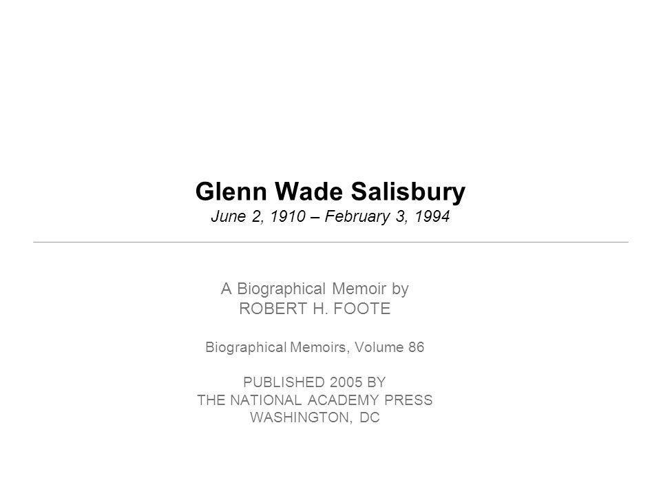 Glenn Wade Salisbury June 2, 1910 – February 3, 1994 A Biographical Memoir by ROBERT H.