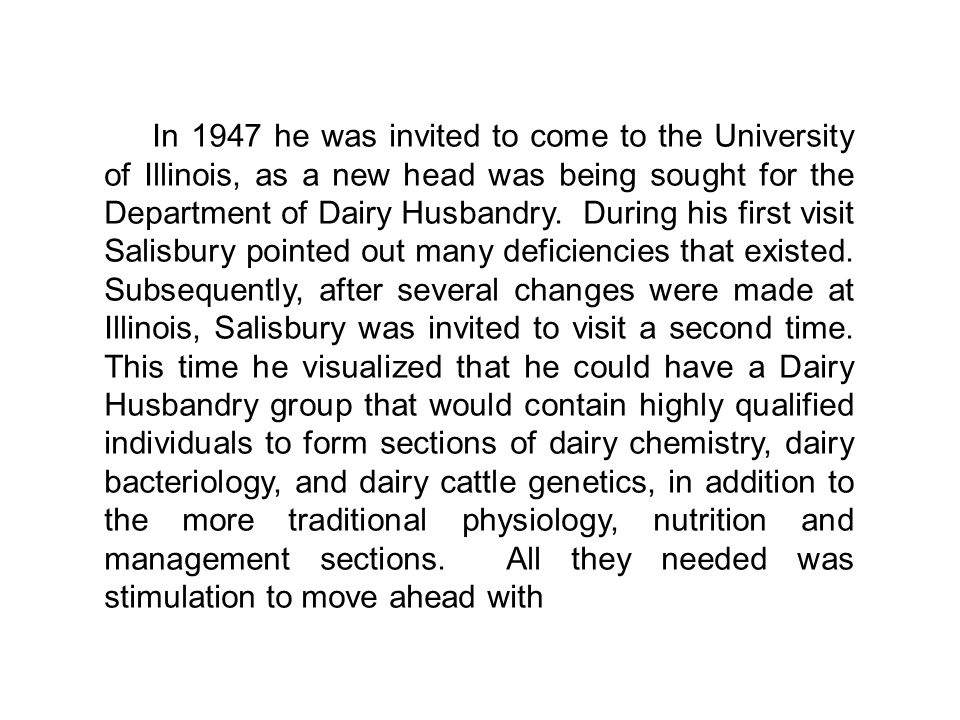 In 1947 he was invited to come to the University of Illinois, as a new head was being sought for the Department of Dairy Husbandry.
