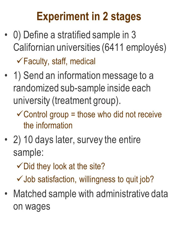 Experiment in 2 stages 0) Define a stratified sample in 3 Californian universities (6411 employés) Faculty, staff, medical 1) Send an information mess