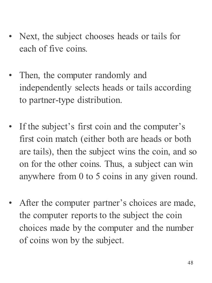 48 Next, the subject chooses heads or tails for each of five coins. Then, the computer randomly and independently selects heads or tails according to