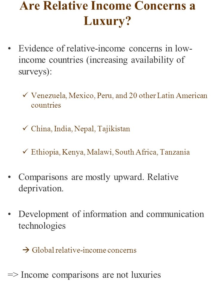 Are Relative Income Concerns a Luxury? Evidence of relative-income concerns in low- income countries (increasing availability of surveys): Venezuela,