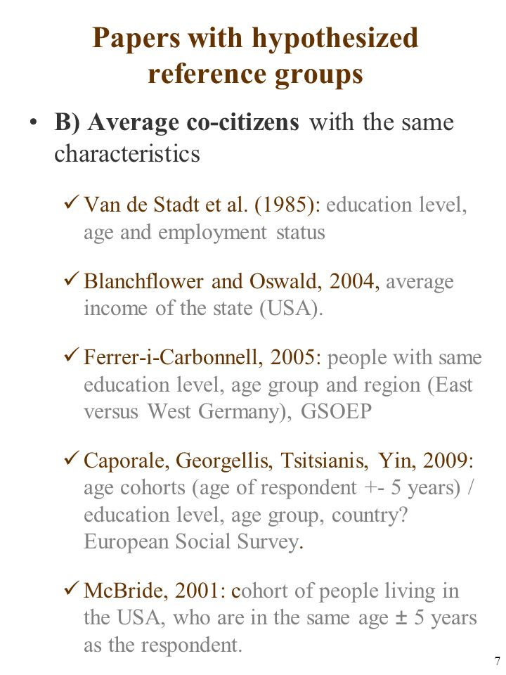 7 Papers with hypothesized reference groups B) Average co-citizens with the same characteristics Van de Stadt et al. (1985): education level, age and