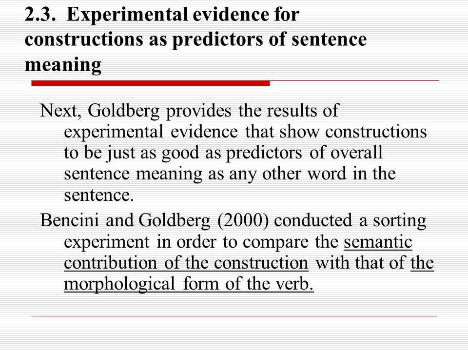 2.3. Experimental evidence for constructions as predictors of sentence meaning Next, Goldberg provides the results of experimental evidence that show