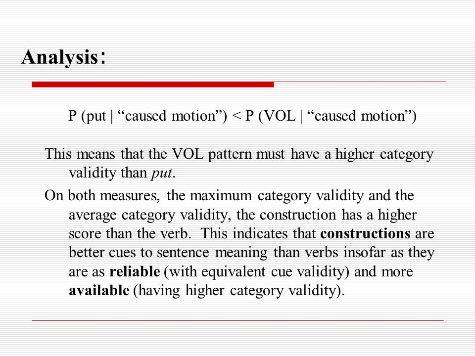 Analysis : P (put | caused motion ) < P (VOL | caused motion ) This means that the VOL pattern must have a higher category validity than put.
