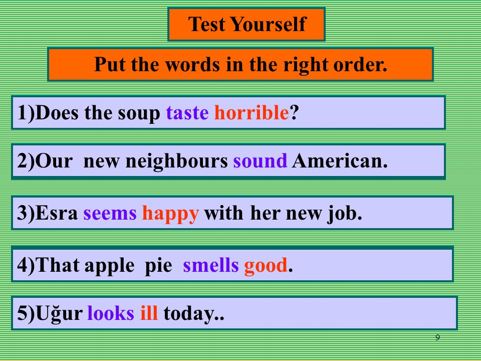 9 Test Yourself Put the words in the right order.1) soup / does / taste / the / horrible.