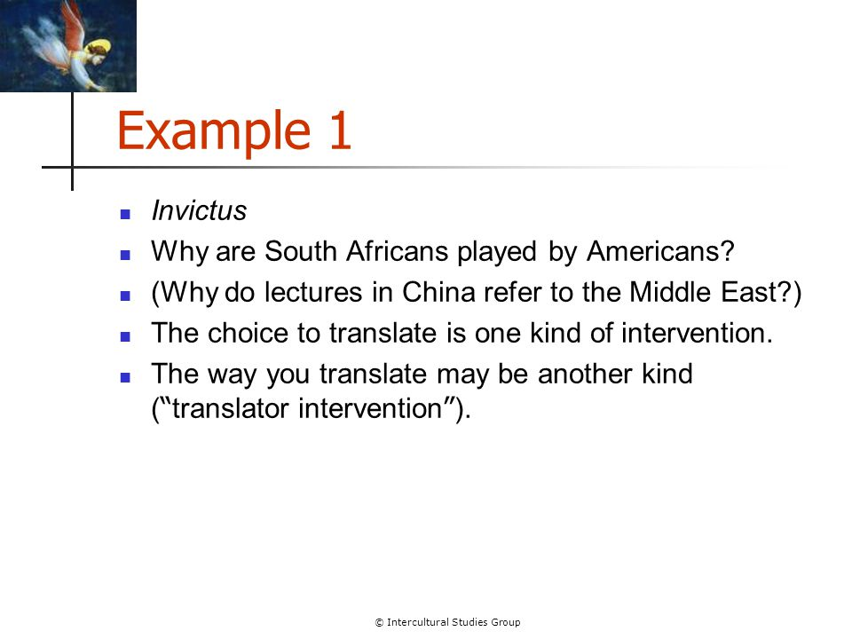 © Intercultural Studies Group Example 1 Invictus Why are South Africans played by Americans.