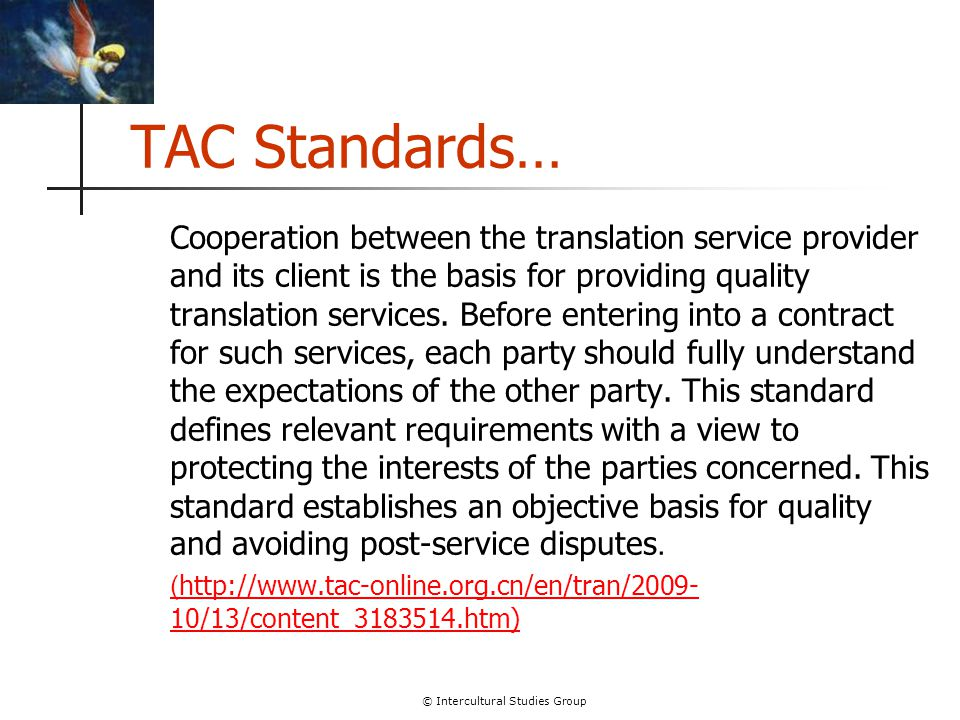 © Intercultural Studies Group TAC Standards… Cooperation between the translation service provider and its client is the basis for providing quality translation services.