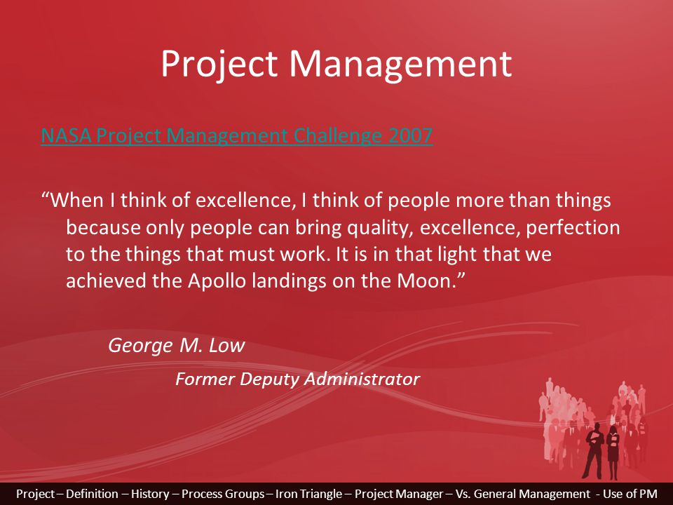 Project Management NASA Project Management Challenge 2007 When I think of excellence, I think of people more than things because only people can bring quality, excellence, perfection to the things that must work.