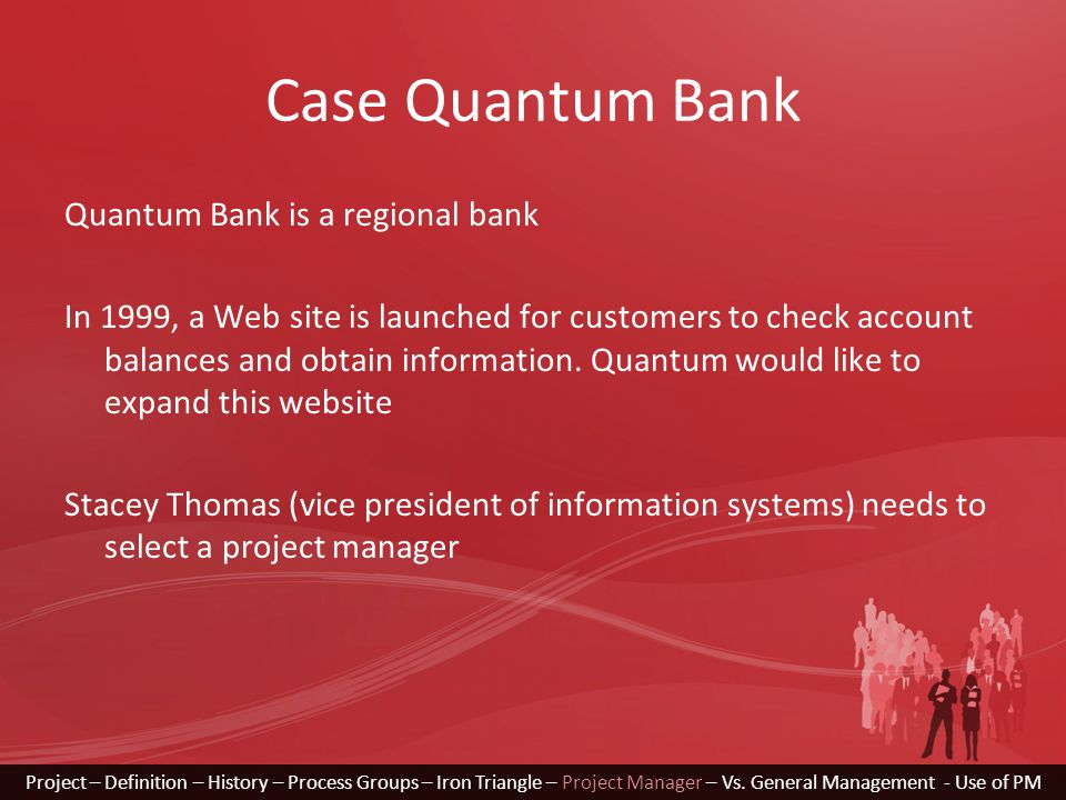 Case Quantum Bank Quantum Bank is a regional bank In 1999, a Web site is launched for customers to check account balances and obtain information.