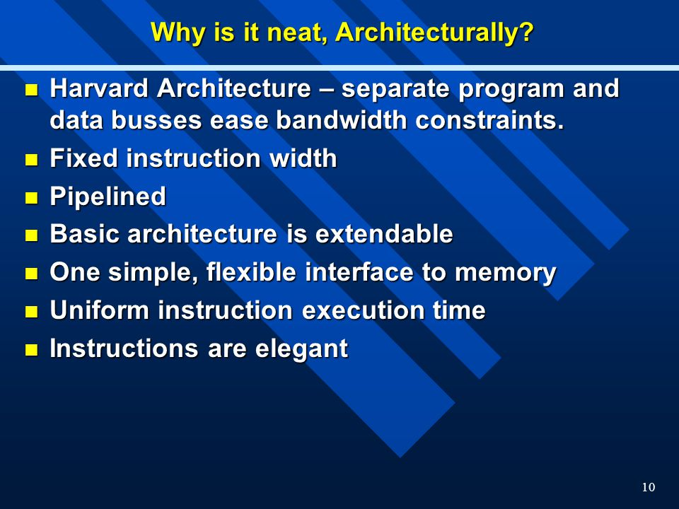 10 Why is it neat, Architecturally? Harvard Architecture – separate program and data busses ease bandwidth constraints. Harvard Architecture – separat