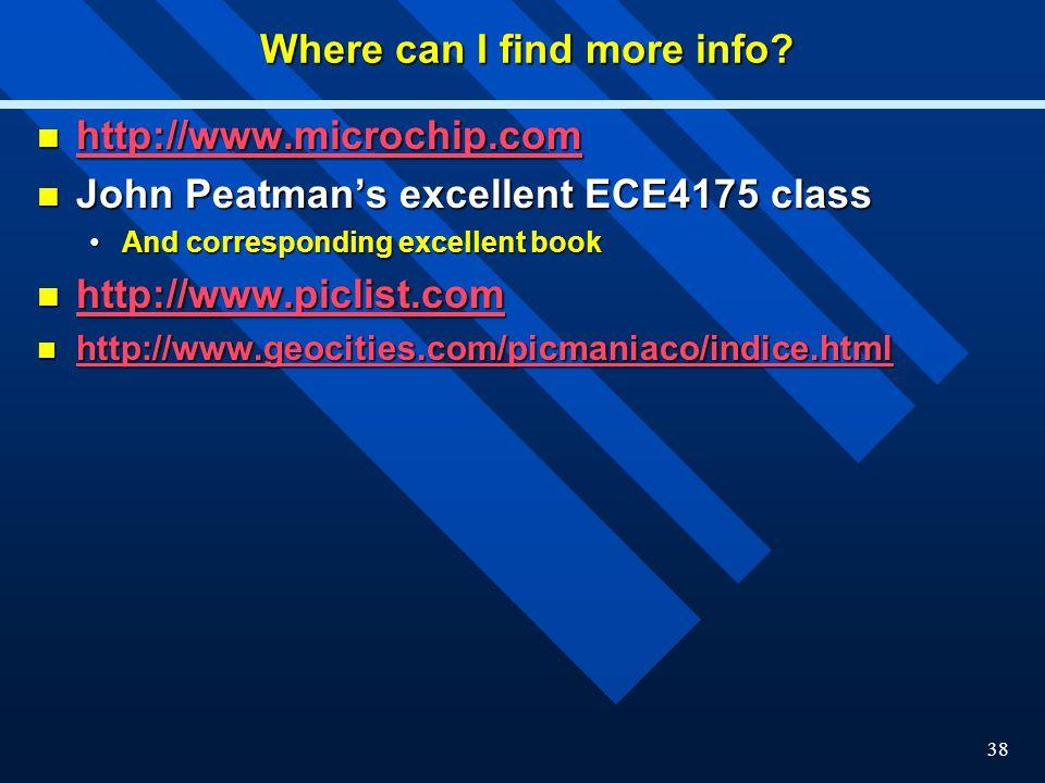 38 Where can I find more info? http://www.microchip.com http://www.microchip.com http://www.microchip.com John Peatman's excellent ECE4175 class John