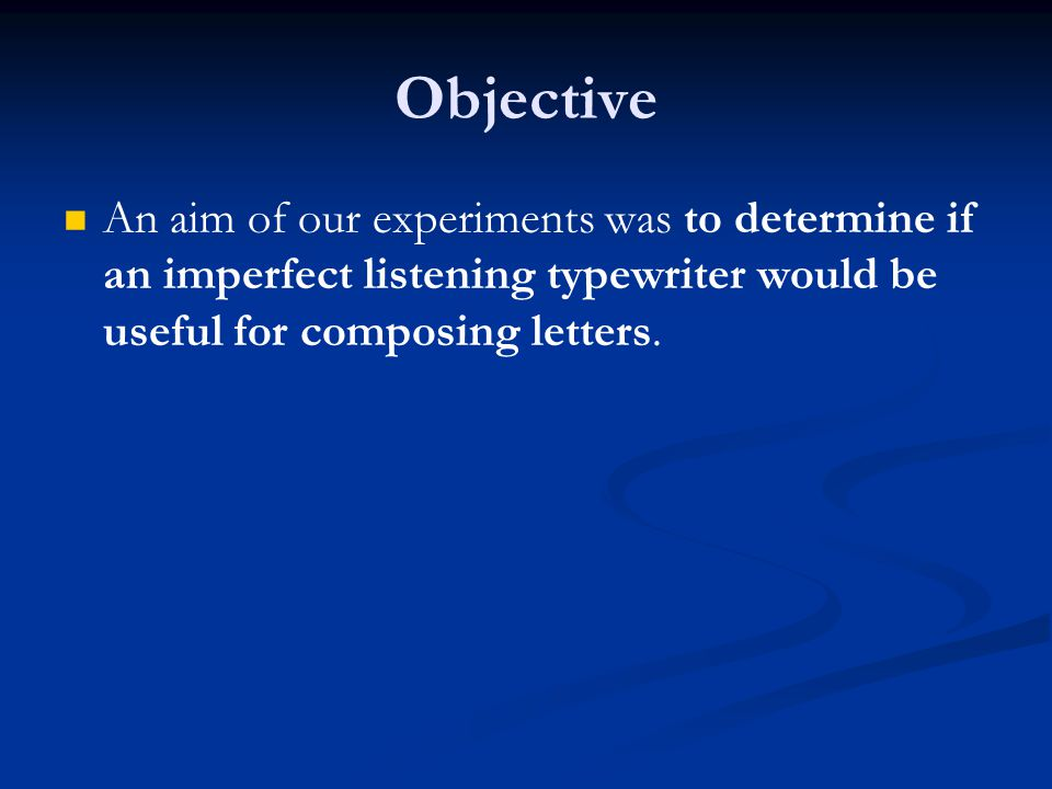 Objective An aim of our experiments was to determine if an imperfect listening typewriter would be useful for composing letters.