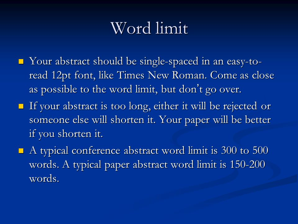 Word limit Your abstract should be single-spaced in an easy-to- read 12pt font, like Times New Roman.