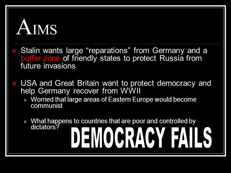 "A IMS Stalin wants large ""reparations"" from Germany and a buffer zone of friendly states to protect Russia from future invasions USA and Great Britain"