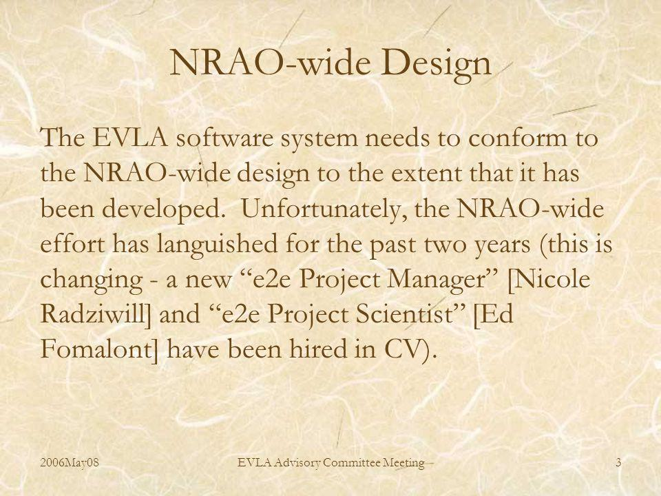 2006May08EVLA Advisory Committee Meeting3 NRAO-wide Design The EVLA software system needs to conform to the NRAO-wide design to the extent that it has been developed.
