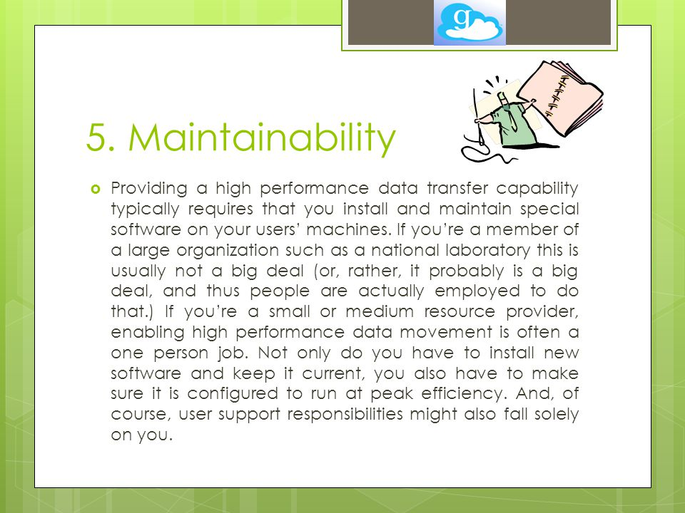 5. Maintainability  Providing a high performance data transfer capability typically requires that you install and maintain special software on your u