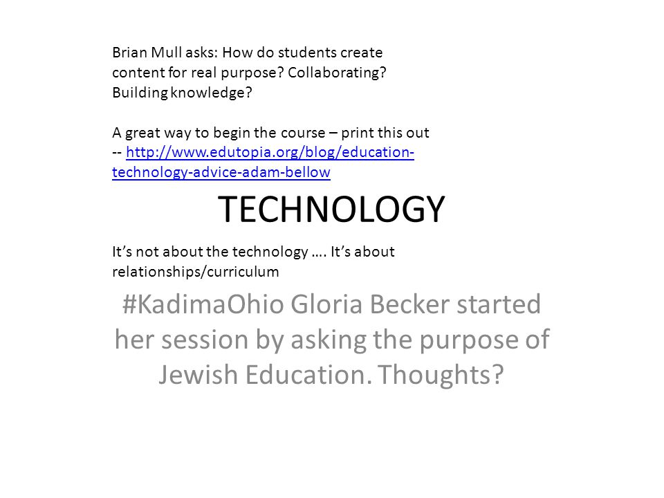 TECHNOLOGY #KadimaOhio Gloria Becker started her session by asking the purpose of Jewish Education.