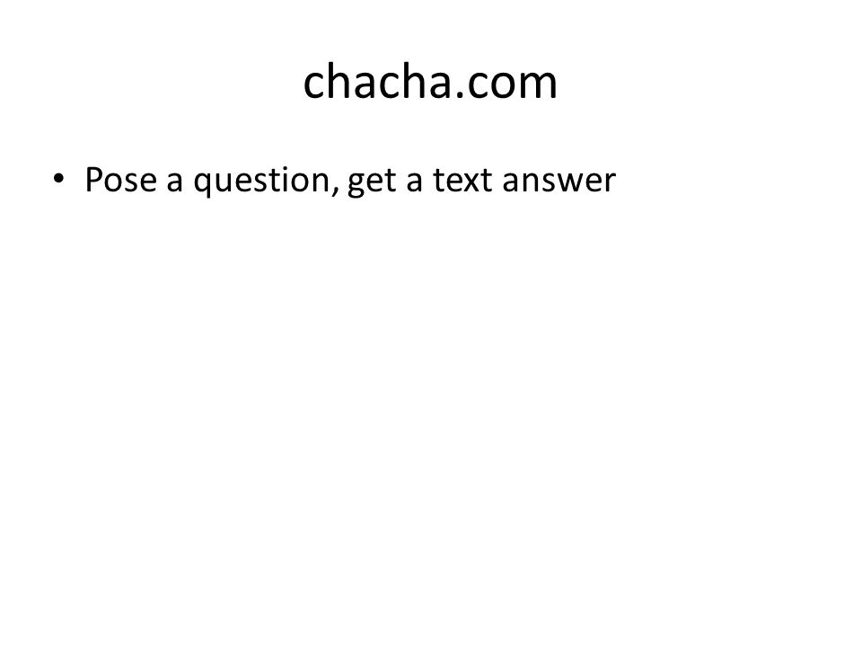 chacha.com Pose a question, get a text answer