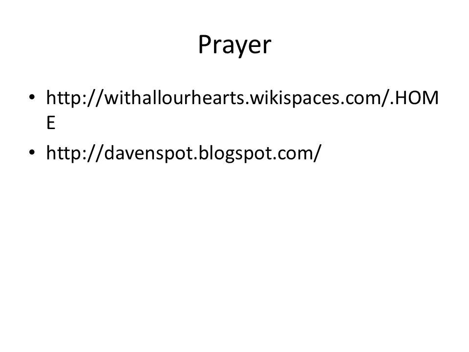 Prayer http://withallourhearts.wikispaces.com/.HOM E http://davenspot.blogspot.com/
