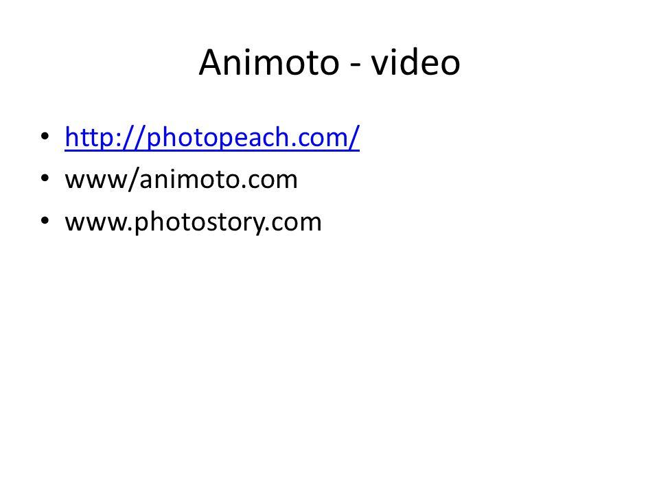 Animoto - video http://photopeach.com/ www/animoto.com www.photostory.com