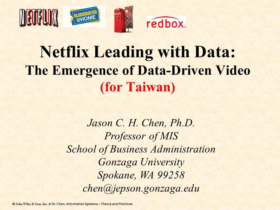 Dr. Chen, Information Systems – Theory and Practices  John Wiley & Sons, Inc. & Dr. Chen, Information Systems – Theory and Practices Netflix Leading