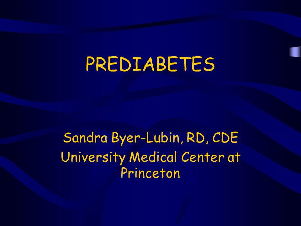 PREDIABETES Sandra Byer-Lubin, RD, CDE University Medical Center at Princeton