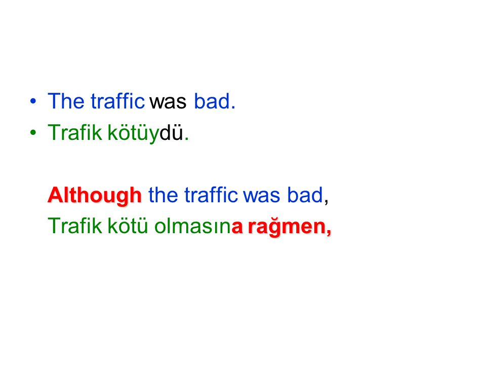 The traffic was bad. Trafik kötüydü.