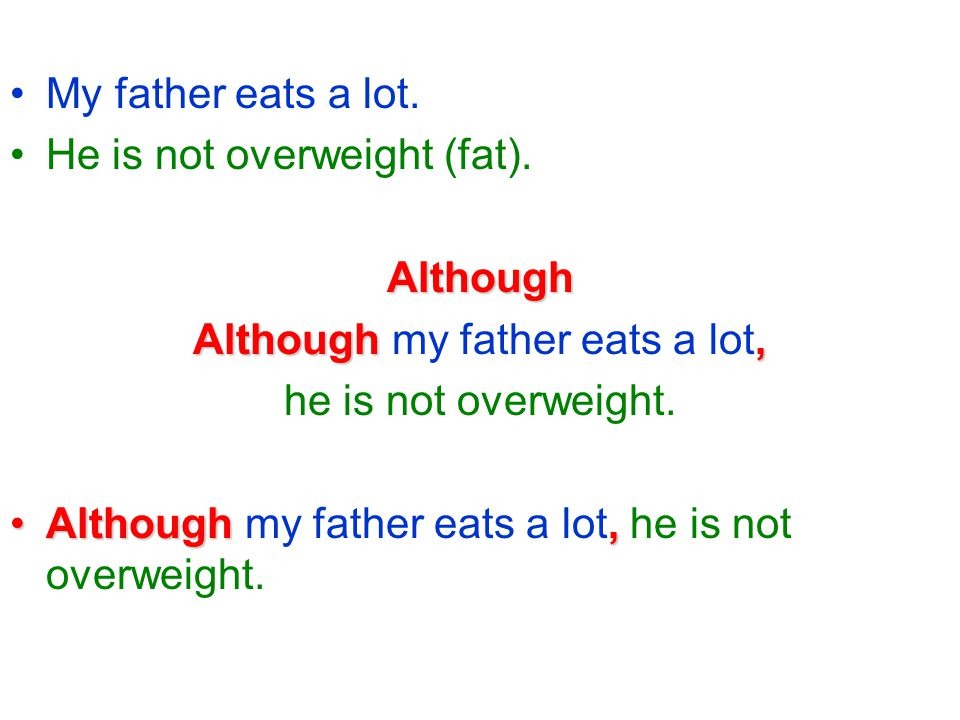 My father eats a lot. He is not overweight (fat).