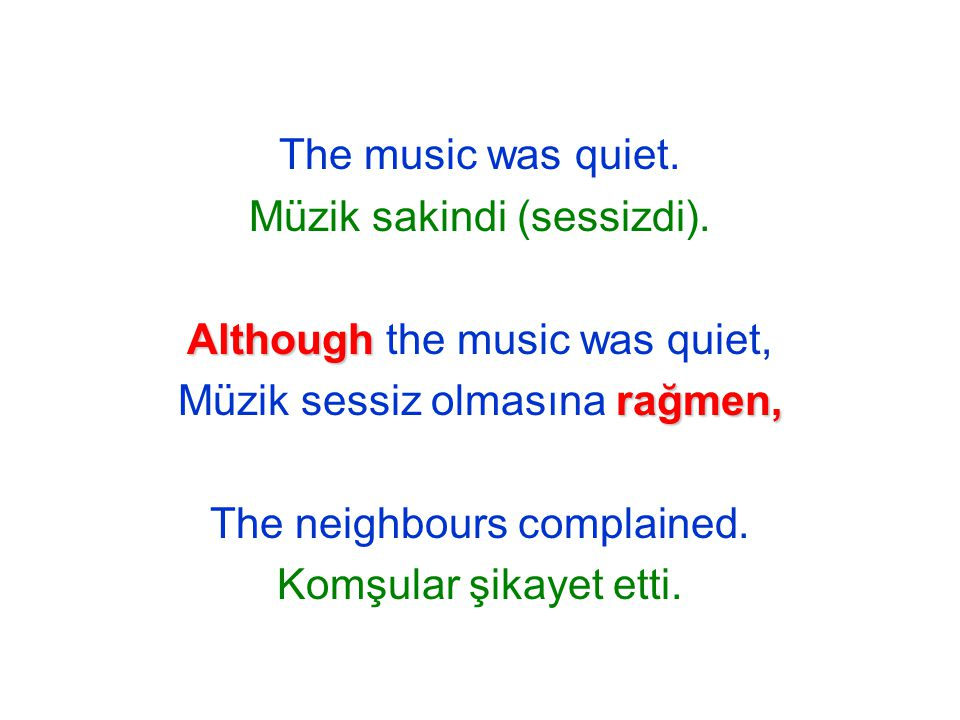 The music was quiet. Müzik sakindi (sessizdi).
