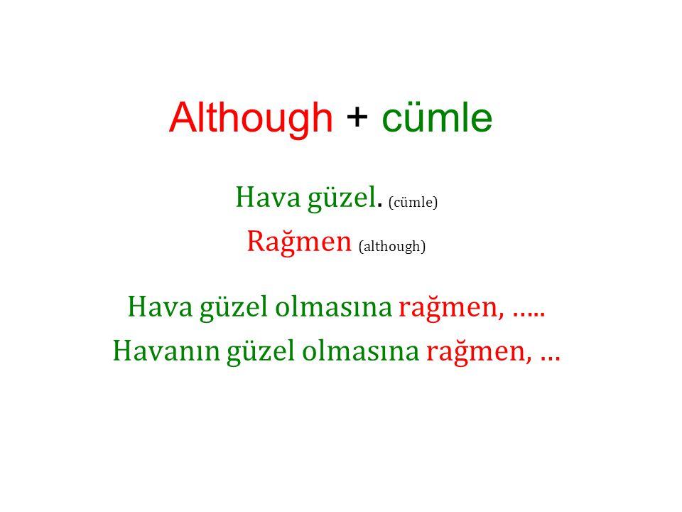 Although + cümle Hava güzel. (cümle) Rağmen (although) Hava güzel olmasına rağmen, …..