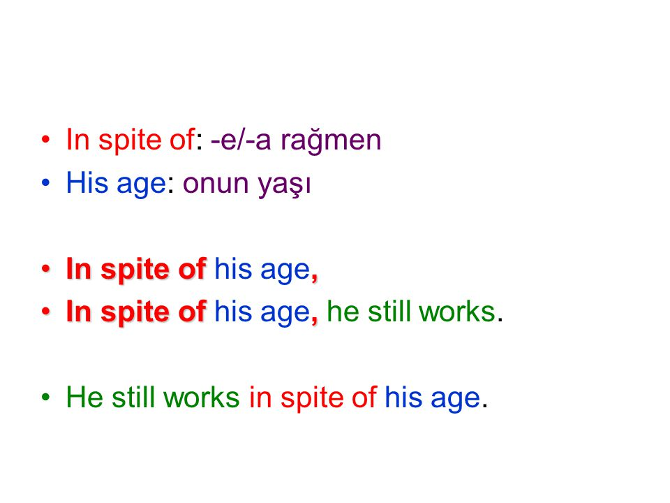 In spite of: -e/-a rağmen His age: onun yaşı In spite of,In spite of his age, In spite of,In spite of his age, he still works.